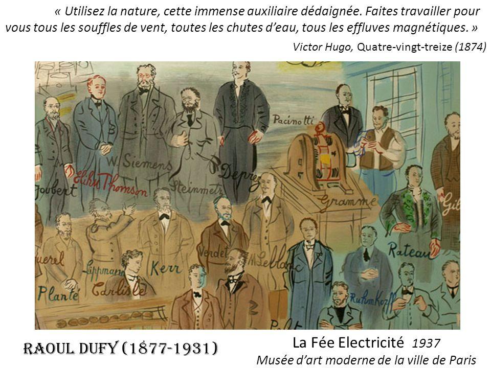 La Fée Electricité 1937 Musée dart moderne de la ville de Paris RAOUL DUFY(1877-1931) « Utilisez la nature, cette immense auxiliaire dédaignée. Faites