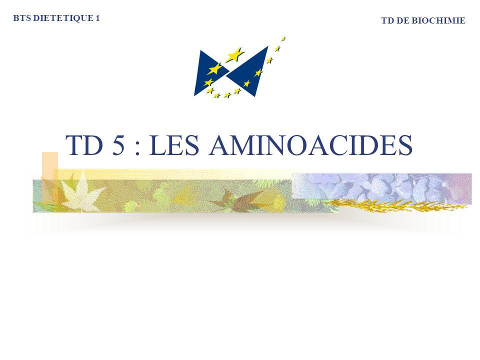 TD 5 : LES AMINOACIDES BTS DIETETIQUE 1 TD DE BIOCHIMIE
