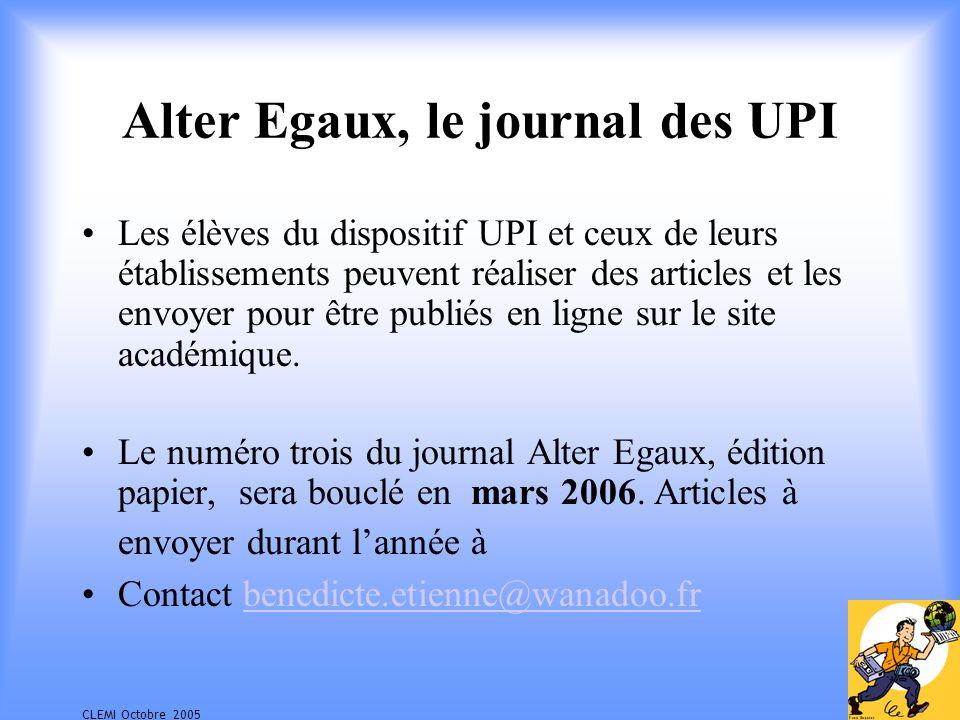 CLEMI Octobre 2005 Alter Egaux, le journal des UPI Les élèves du dispositif UPI et ceux de leurs établissements peuvent réaliser des articles et les envoyer pour être publiés en ligne sur le site académique.