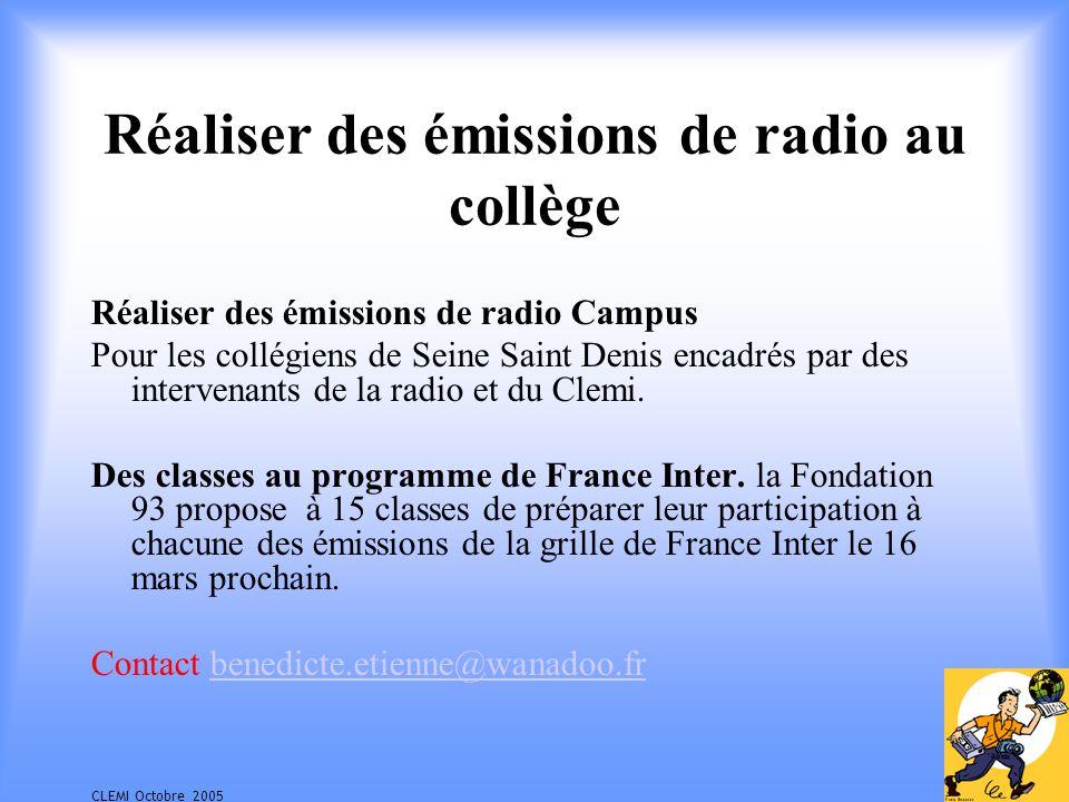 CLEMI Octobre 2005 Réaliser des émissions de radio au collège Réaliser des émissions de radio Campus Pour les collégiens de Seine Saint Denis encadrés par des intervenants de la radio et du Clemi.