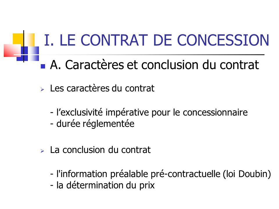 I. LE CONTRAT DE CONCESSION A. Caractères et conclusion du contrat Les caractères du contrat - lexclusivité impérative pour le concessionnaire - durée