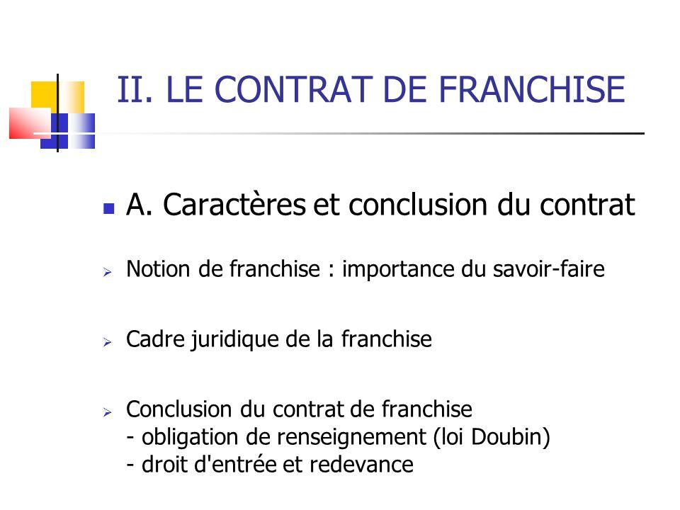 II. LE CONTRAT DE FRANCHISE A. Caractères et conclusion du contrat Notion de franchise : importance du savoir-faire Cadre juridique de la franchise Co