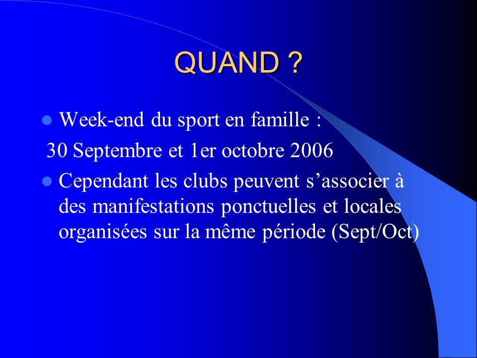 QUAND ? Week-end du sport en famille : 30 Septembre et 1er octobre 2006 Cependant les clubs peuvent sassocier à des manifestations ponctuelles et loca