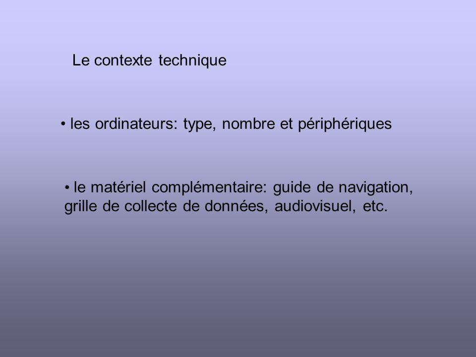 Le contexte technique les ordinateurs: type, nombre et périphériques le matériel complémentaire: guide de navigation, grille de collecte de données, audiovisuel, etc.