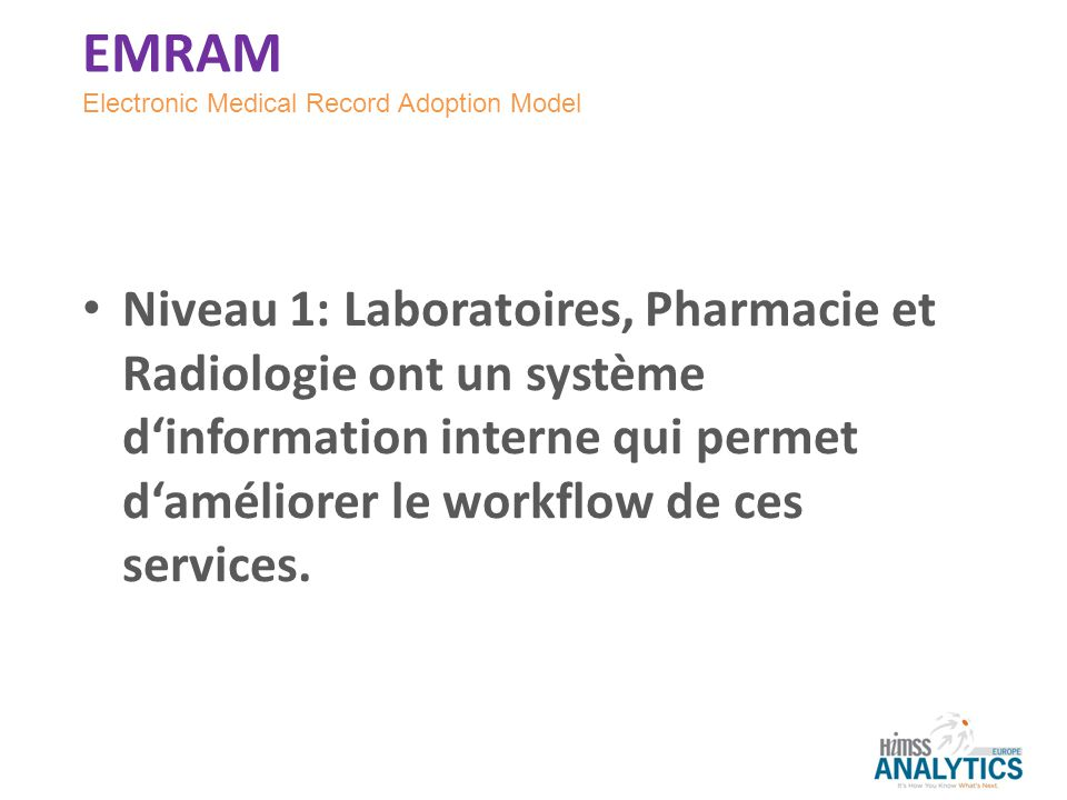 Niveau 1: Laboratoires, Pharmacie et Radiologie ont un système dinformation interne qui permet daméliorer le workflow de ces services. Electronic Medi
