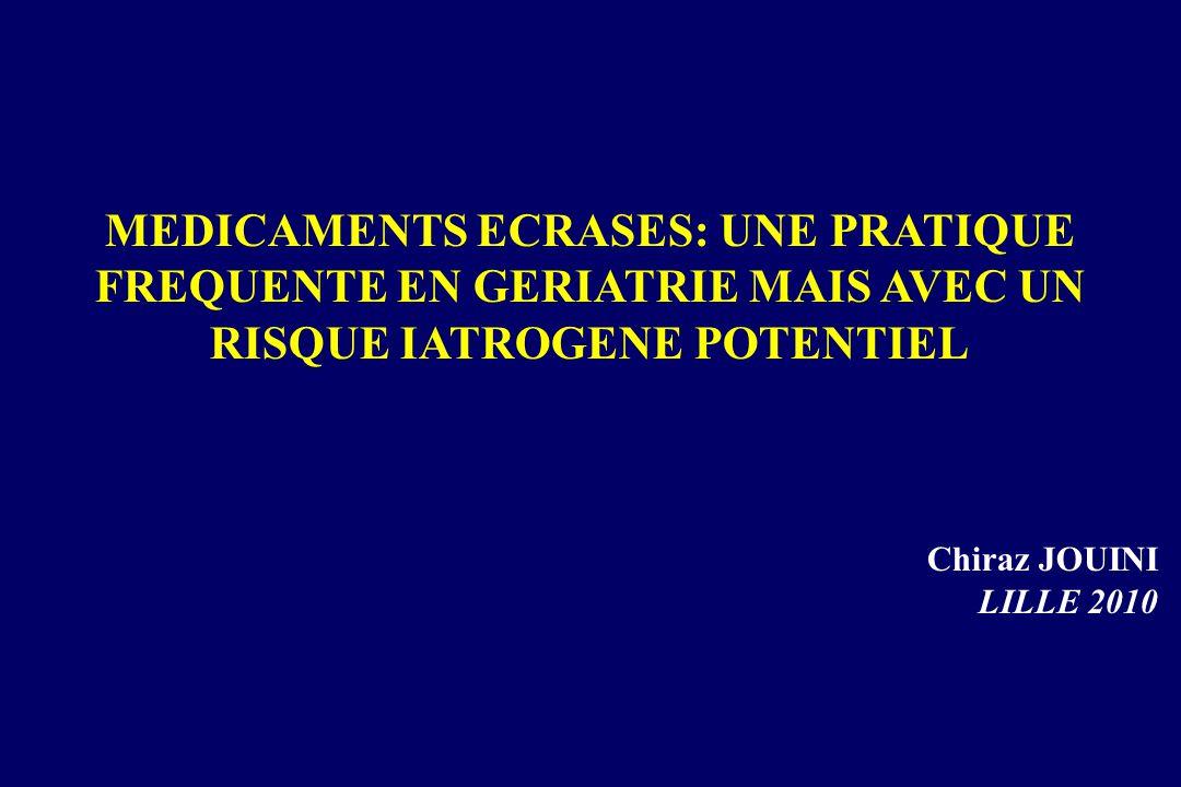 MEDICAMENTS ECRASES: UNE PRATIQUE FREQUENTE EN GERIATRIE MAIS AVEC UN RISQUE IATROGENE POTENTIEL Chiraz JOUINI LILLE 2010