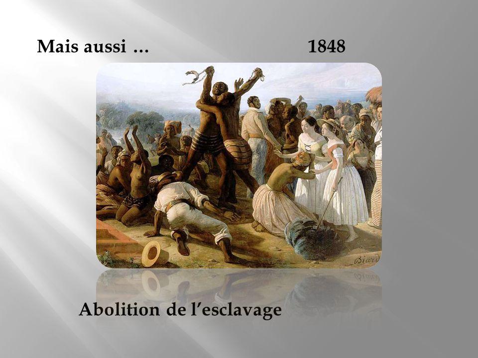 Mais aussi … 1848 Abolition de lesclavage