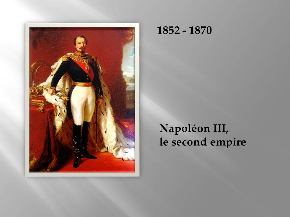 1852 - 1870 Napoléon III, le second empire