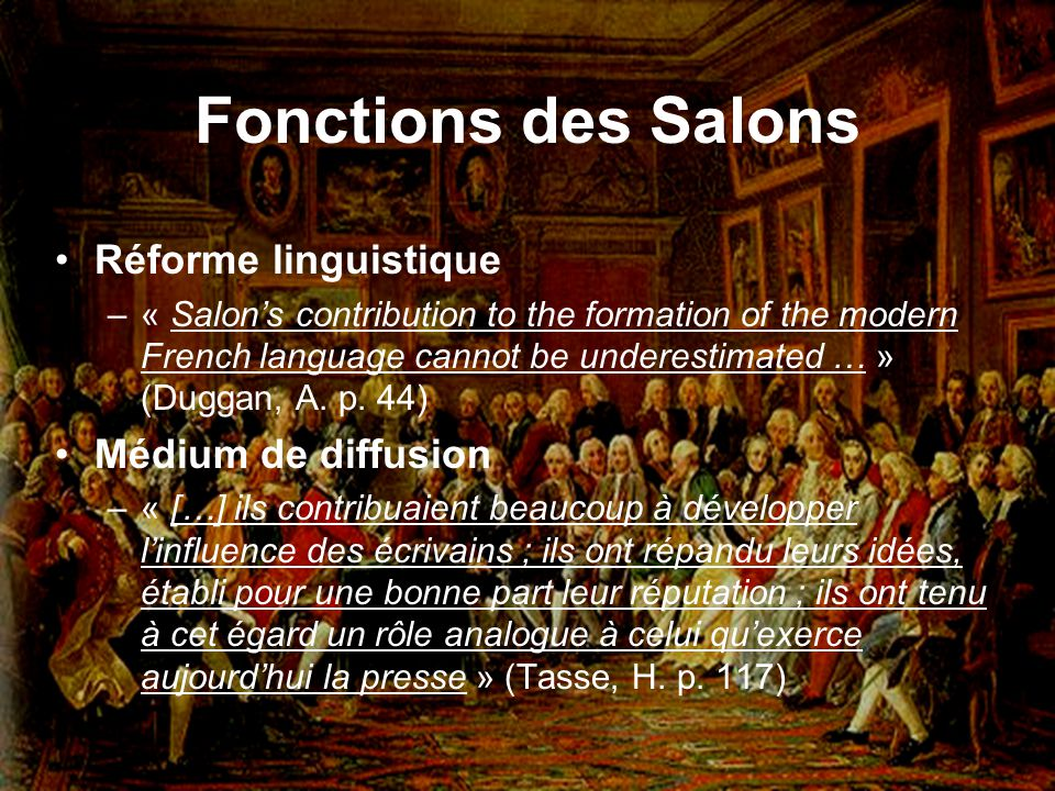 Fonctions des Salons Réforme linguistique –« Salons contribution to the formation of the modern French language cannot be underestimated … » (Duggan,