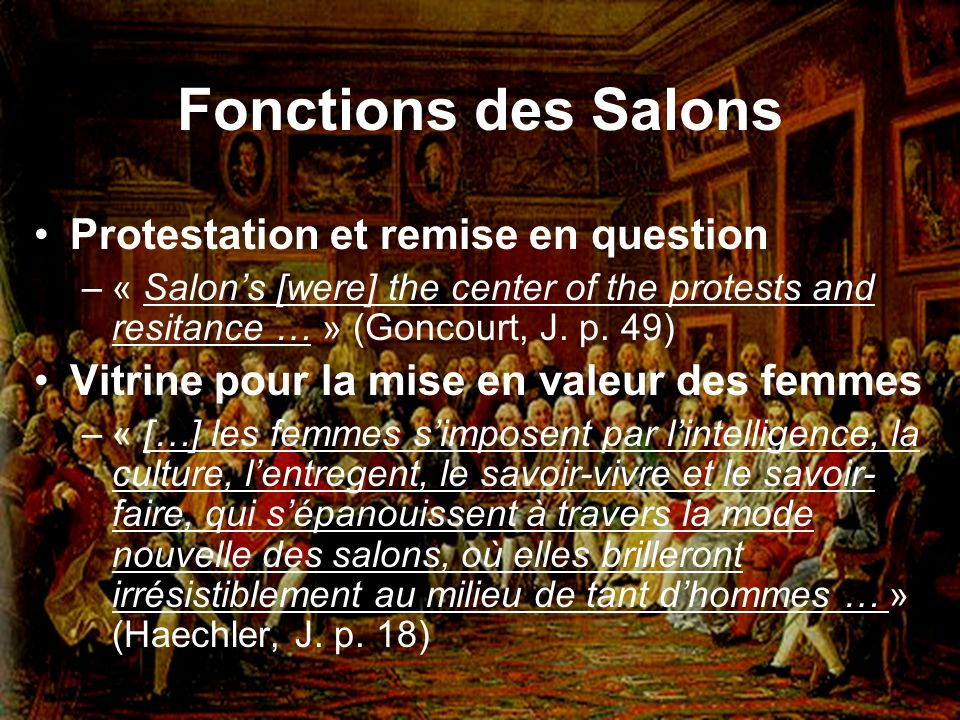 Fonctions des Salons Protestation et remise en question –« Salons [were] the center of the protests and resitance … » (Goncourt, J.