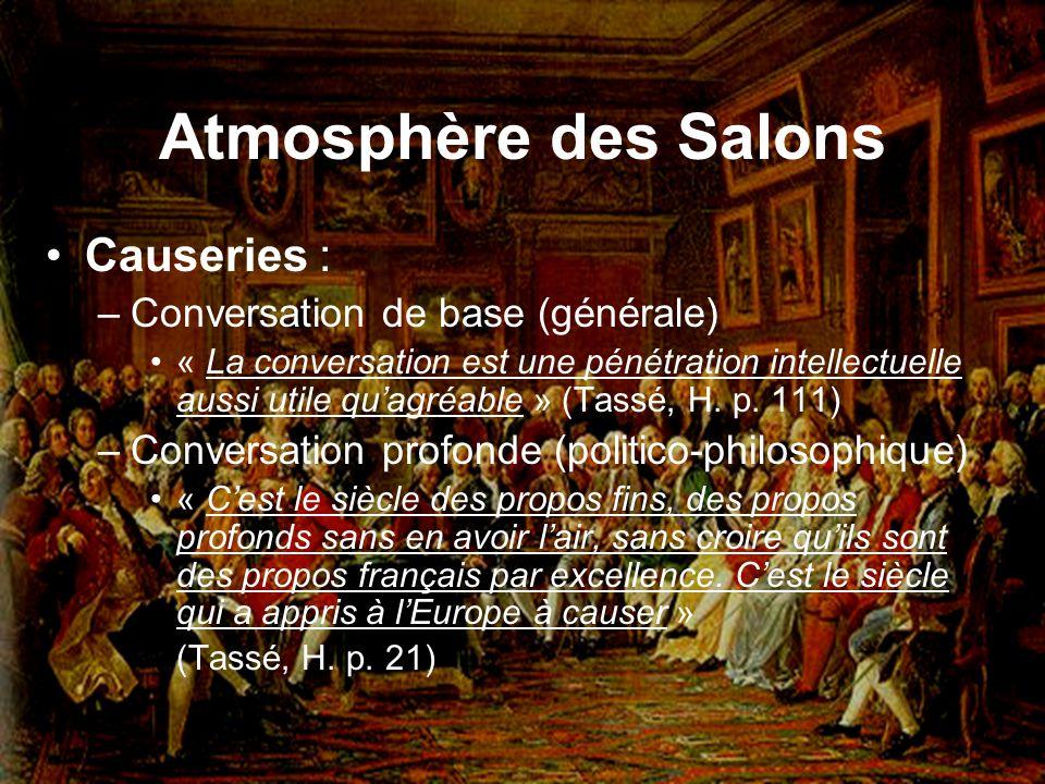 Atmosphère des Salons Causeries : –Conversation de base (générale) « La conversation est une pénétration intellectuelle aussi utile quagréable » (Tass