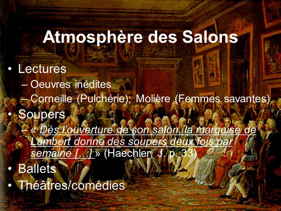 Atmosphère des Salons Lectures –Oeuvres inédites –Corneille (Pulchérie); Molière (Femmes savantes) Soupers –« Dès louverture de son salon, la marquise