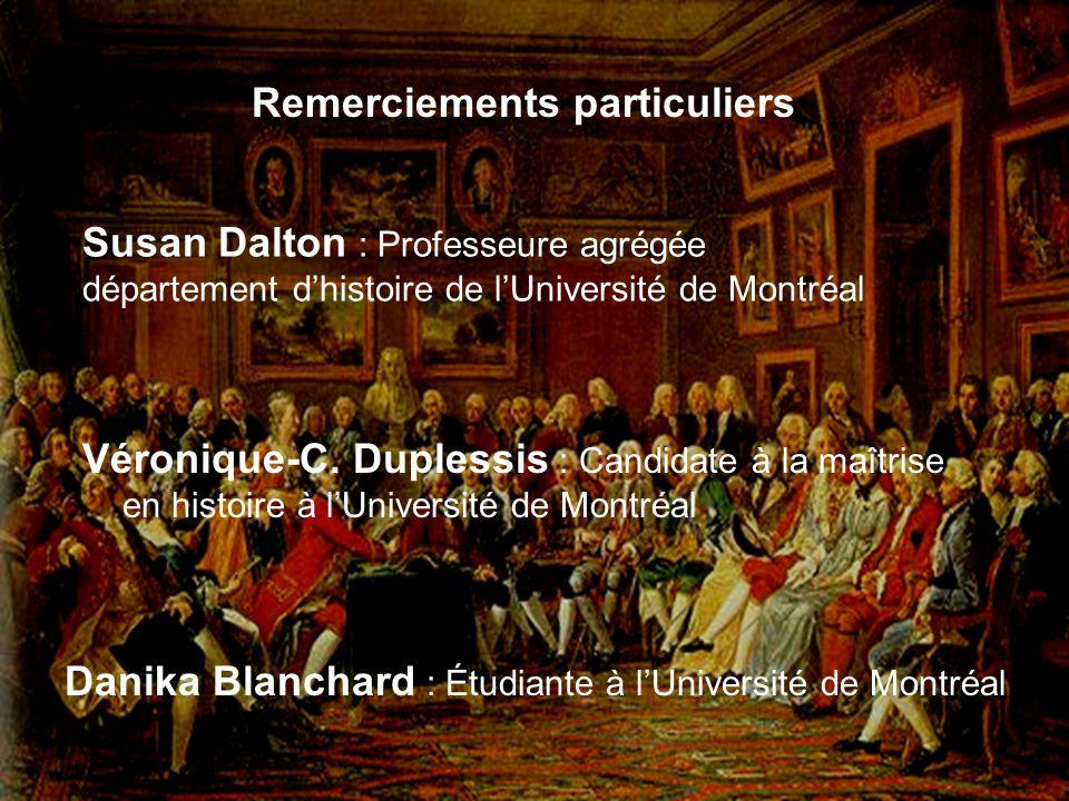 Remerciements particuliers Danika Blanchard : Étudiante à lUniversité de Montréal Véronique-C. Duplessis : Candidate à la maîtrise en histoire à lUniv