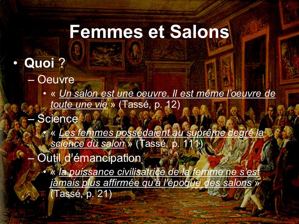 Femmes et Salons Quoi ? –Oeuvre « Un salon est une oeuvre. Il est même loeuvre de toute une vie » (Tassé, p. 12) –Science « Les femmes possédaient au