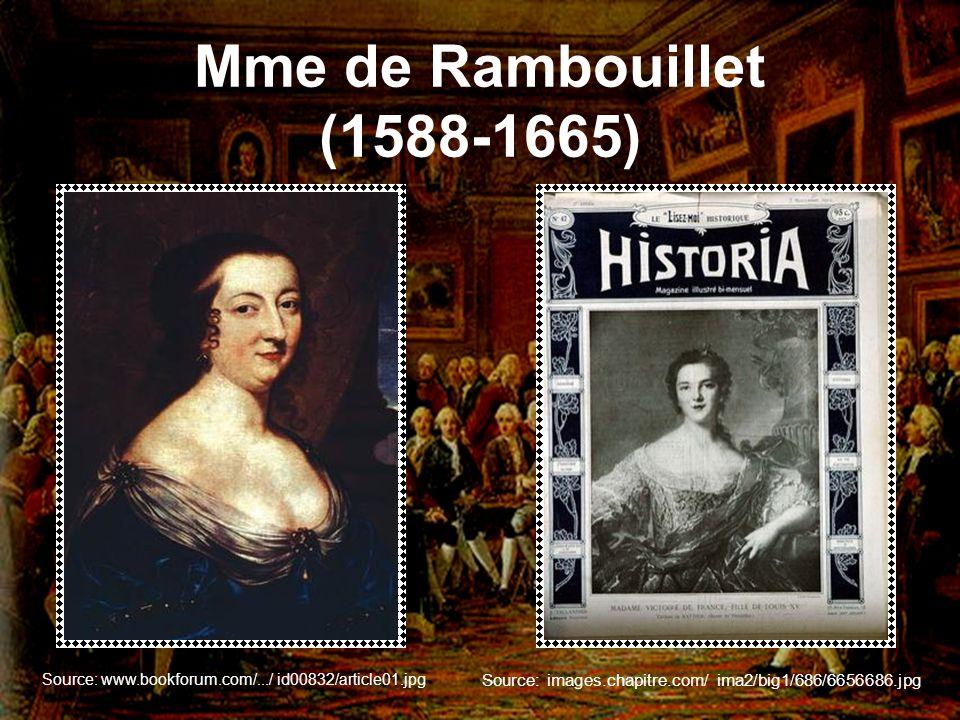 Mme de Rambouillet (1588-1665) Source: www.bookforum.com/.../ id00832/article01.jpg Source: images.chapitre.com/ ima2/big1/686/6656686.jpg