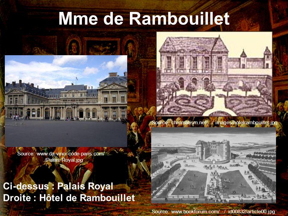 Mme de Rambouillet Ci-dessus : Palais Royal Droite : Hôtel de Rambouillet Source: www.da-vinci-code-paris.com/../Palais-Royal.jpg Source: www.bookforu