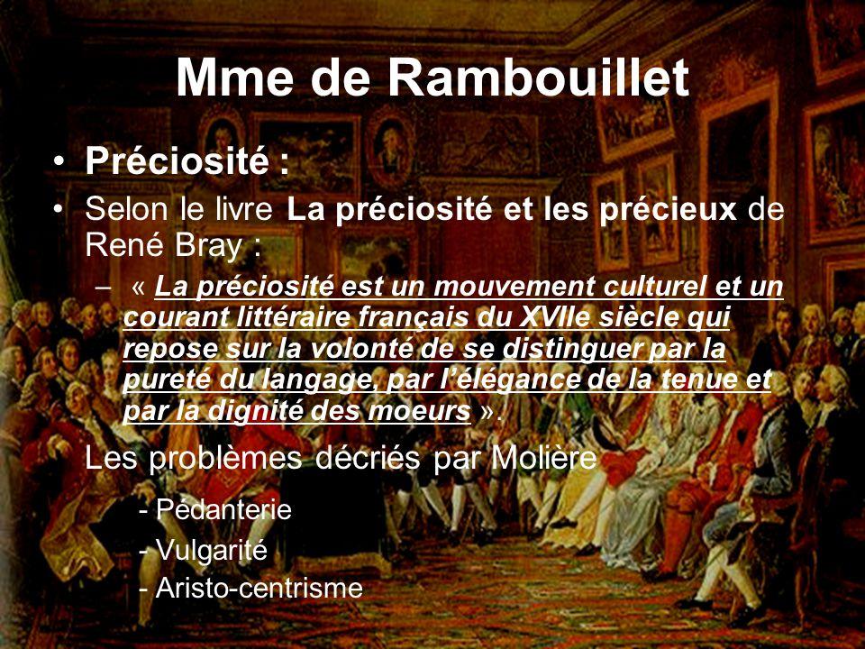 Mme de Rambouillet Préciosité : Selon le livre La préciosité et les précieux de René Bray : – « La préciosité est un mouvement culturel et un courant