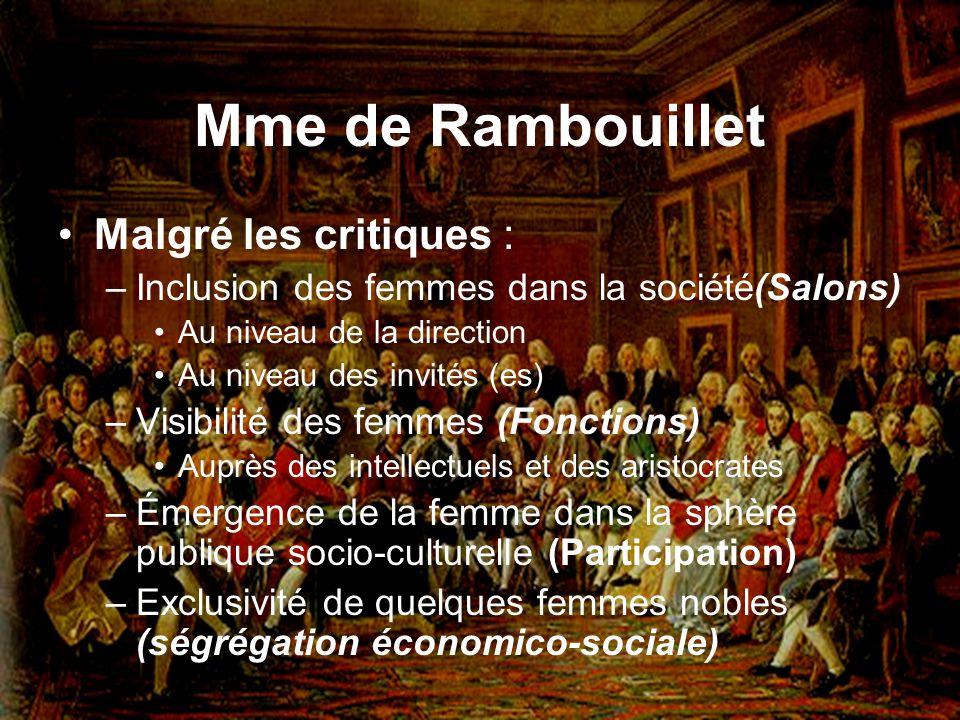 Mme de Rambouillet Malgré les critiques : –Inclusion des femmes dans la société(Salons) Au niveau de la direction Au niveau des invités (es) –Visibili