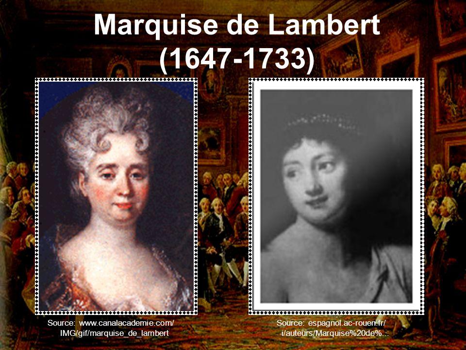 Marquise de Lambert (1647-1733) Source: www.canalacademie.com/ IMG/gif/marquise_de_lambert Source: espagnol.ac-rouen.fr/ i/auteurs/Marquise%20de%...