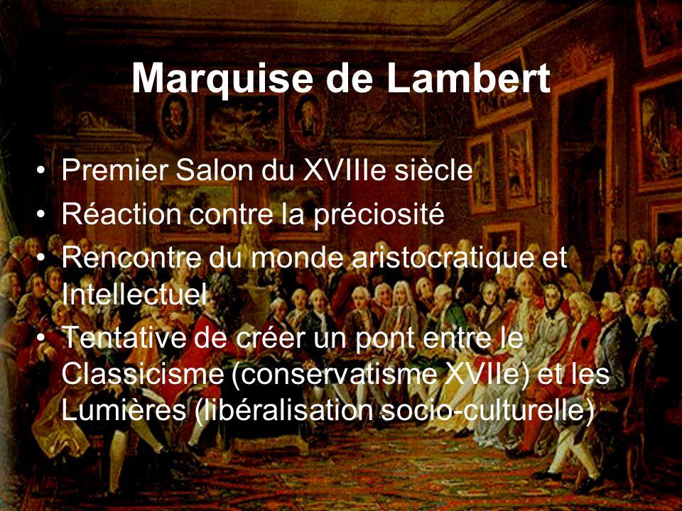 Marquise de Lambert Premier Salon du XVIIIe siècle Réaction contre la préciosité Rencontre du monde aristocratique et Intellectuel Tentative de créer