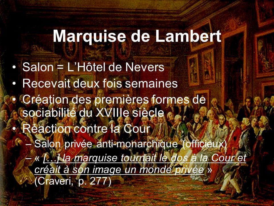 Marquise de Lambert Salon = LHôtel de Nevers Recevait deux fois semaines Création des premières formes de sociabilité du XVIIIe siècle Réaction contre