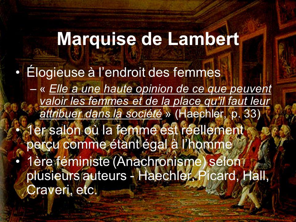 Marquise de Lambert Élogieuse à lendroit des femmes –« Elle a une haute opinion de ce que peuvent valoir les femmes et de la place quil faut leur attr
