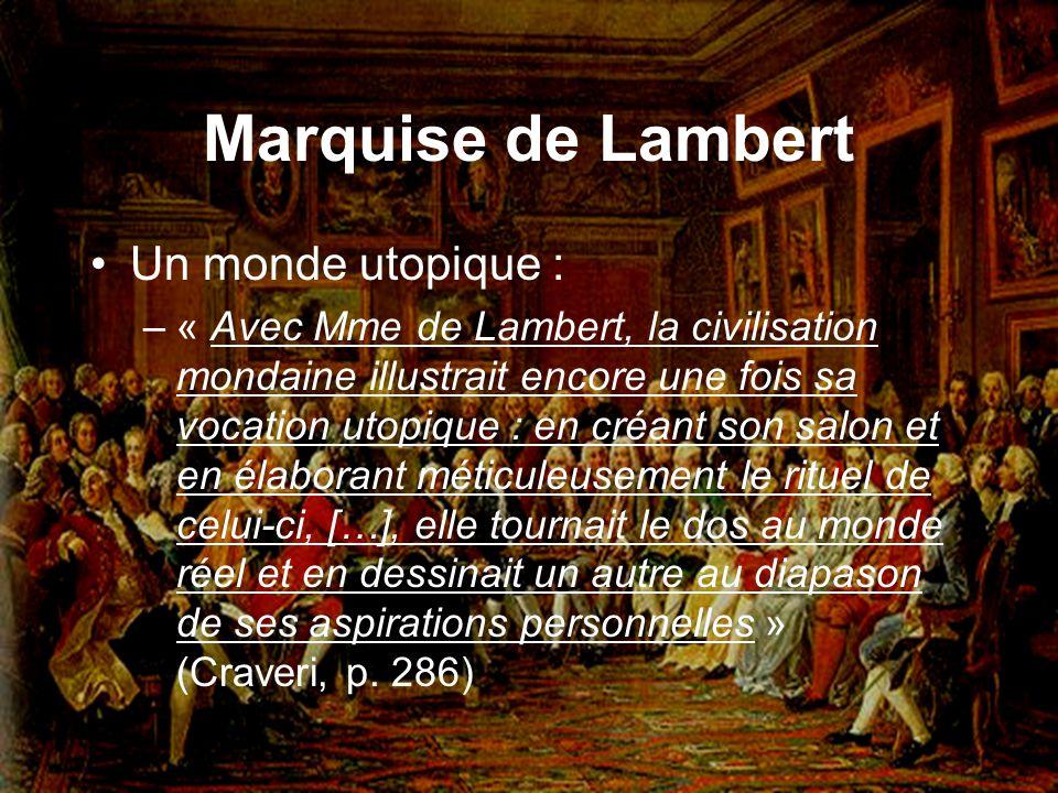 Marquise de Lambert Un monde utopique : –« Avec Mme de Lambert, la civilisation mondaine illustrait encore une fois sa vocation utopique : en créant s