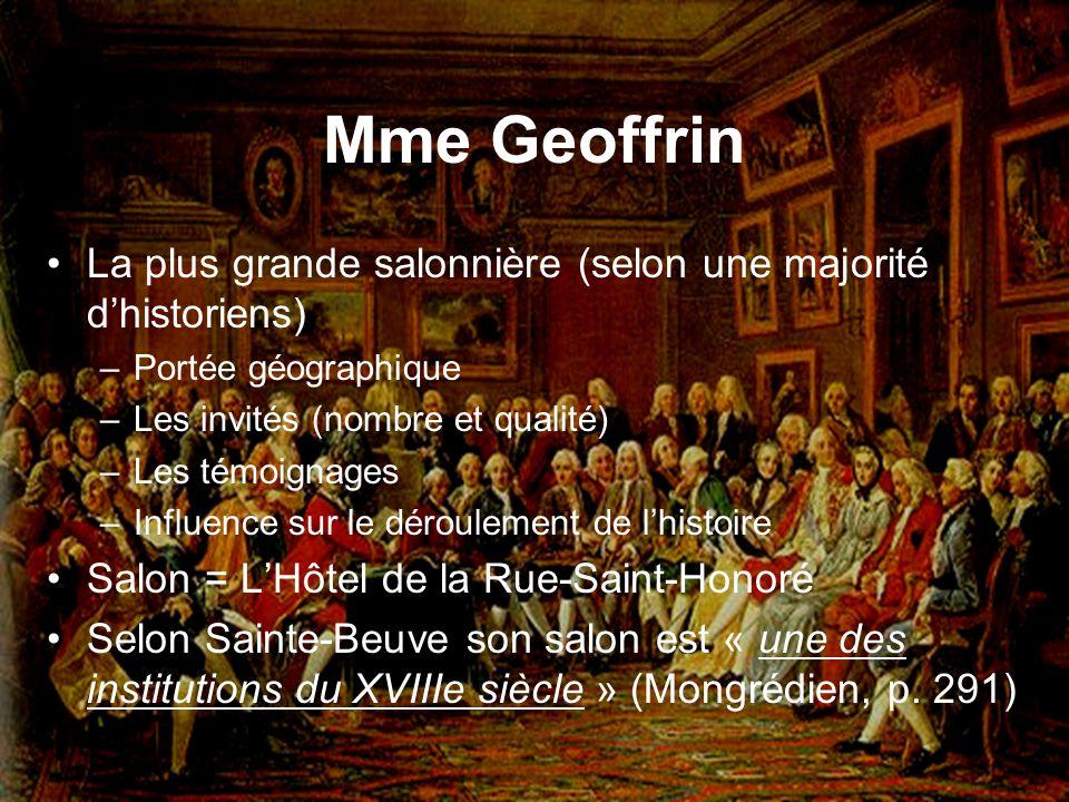 Mme Geoffrin La plus grande salonnière (selon une majorité dhistoriens) –Portée géographique –Les invités (nombre et qualité) –Les témoignages –Influe