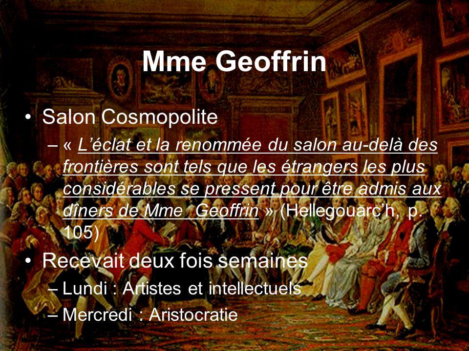 Mme Geoffrin Salon Cosmopolite –« Léclat et la renommée du salon au-delà des frontières sont tels que les étrangers les plus considérables se pressent