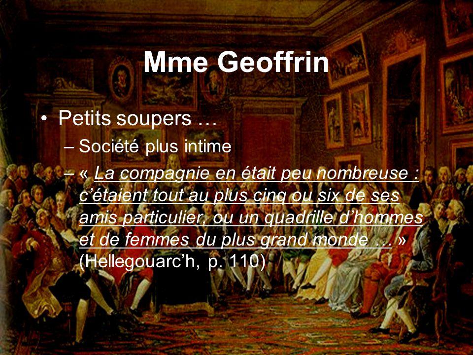 Mme Geoffrin Petits soupers … –Société plus intime –« La compagnie en était peu nombreuse : cétaient tout au plus cinq ou six de ses amis particulier,