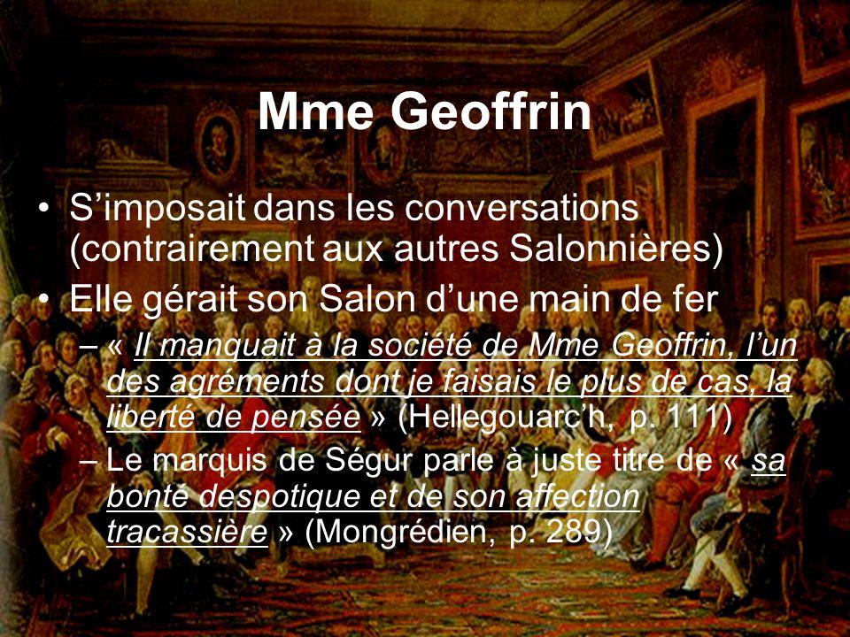 Mme Geoffrin Simposait dans les conversations (contrairement aux autres Salonnières) Elle gérait son Salon dune main de fer –« Il manquait à la sociét