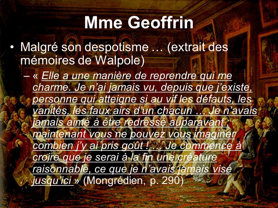Mme Geoffrin Malgré son despotisme … (extrait des mémoires de Walpole) –« Elle a une manière de reprendre qui me charme. Je nai jamais vu, depuis que