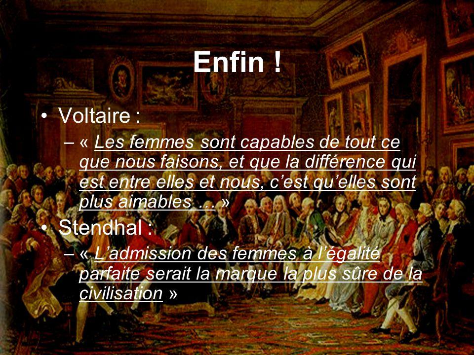 Enfin ! Voltaire : –« Les femmes sont capables de tout ce que nous faisons, et que la différence qui est entre elles et nous, cest quelles sont plus a
