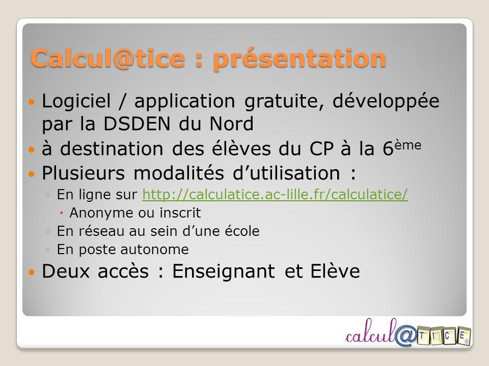 Calcul@tice : présentation Logiciel / application gratuite, développée par la DSDEN du Nord à destination des élèves du CP à la 6 ème Plusieurs modali