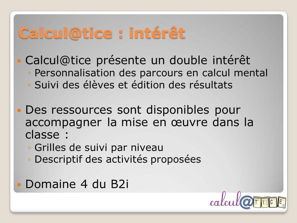 Calcul@tice : intérêt Calcul@tice présente un double intérêt Personnalisation des parcours en calcul mental Suivi des élèves et édition des résultats