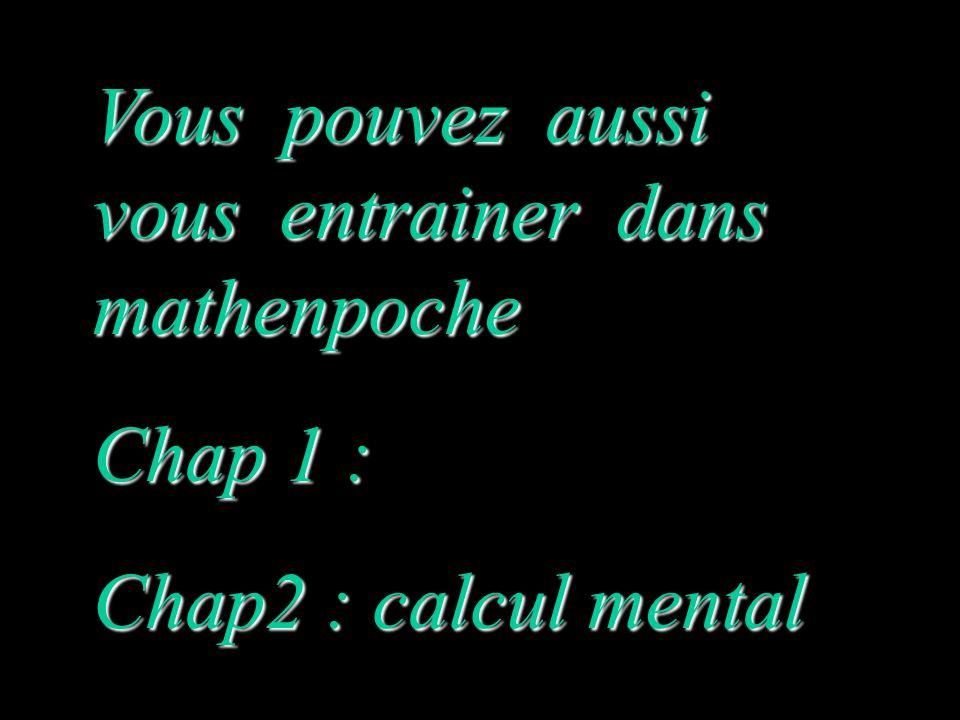 Vous pouvez aussi vous entrainer dans mathenpoche Chap 1 : Chap2 : calcul mental