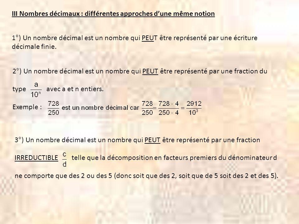 III Nombres décimaux : différentes approches dune même notion 1°) Un nombre décimal est un nombre qui PEUT être représenté par une écriture décimale f