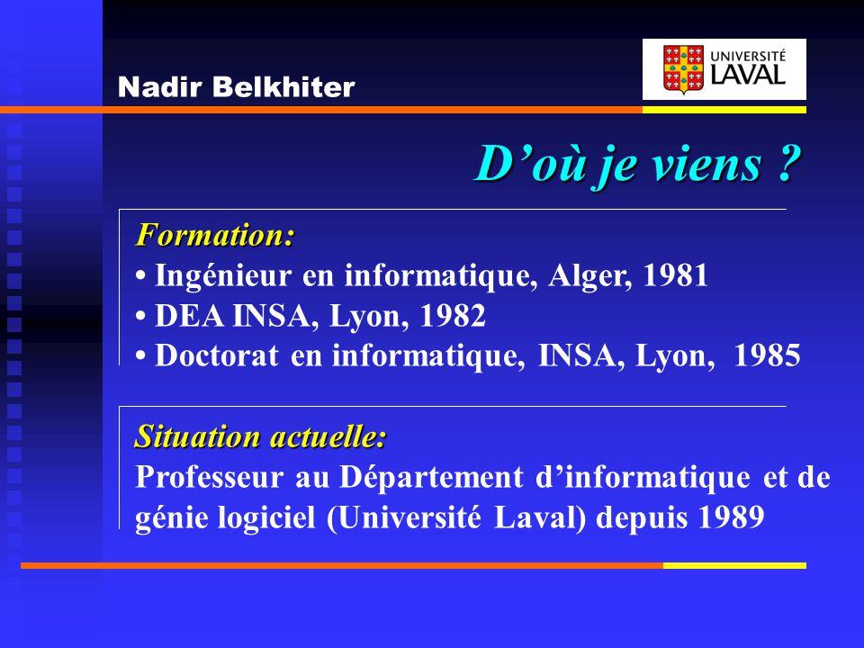 Doù je viens ? Formation: Ingénieur en informatique, Alger, 1981 DEA INSA, Lyon, 1982 Doctorat en informatique, INSA, Lyon, 1985 Situation actuelle: P
