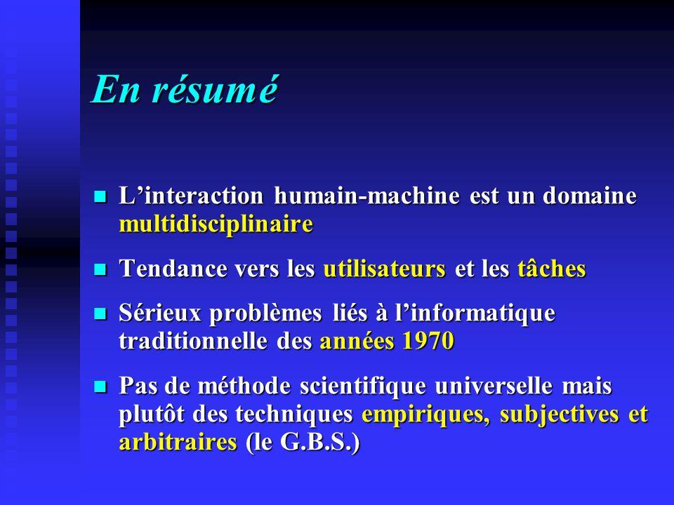 En résumé Linteraction humain-machine est un domaine multidisciplinaire Linteraction humain-machine est un domaine multidisciplinaire Tendance vers le