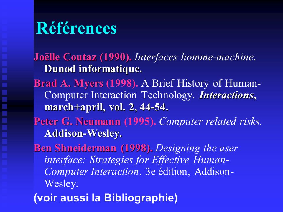 Références Joëlle Coutaz (1990). Dunod informatique. Joëlle Coutaz (1990). Interfaces homme-machine. Dunod informatique. Brad A. Myers Interactions, m