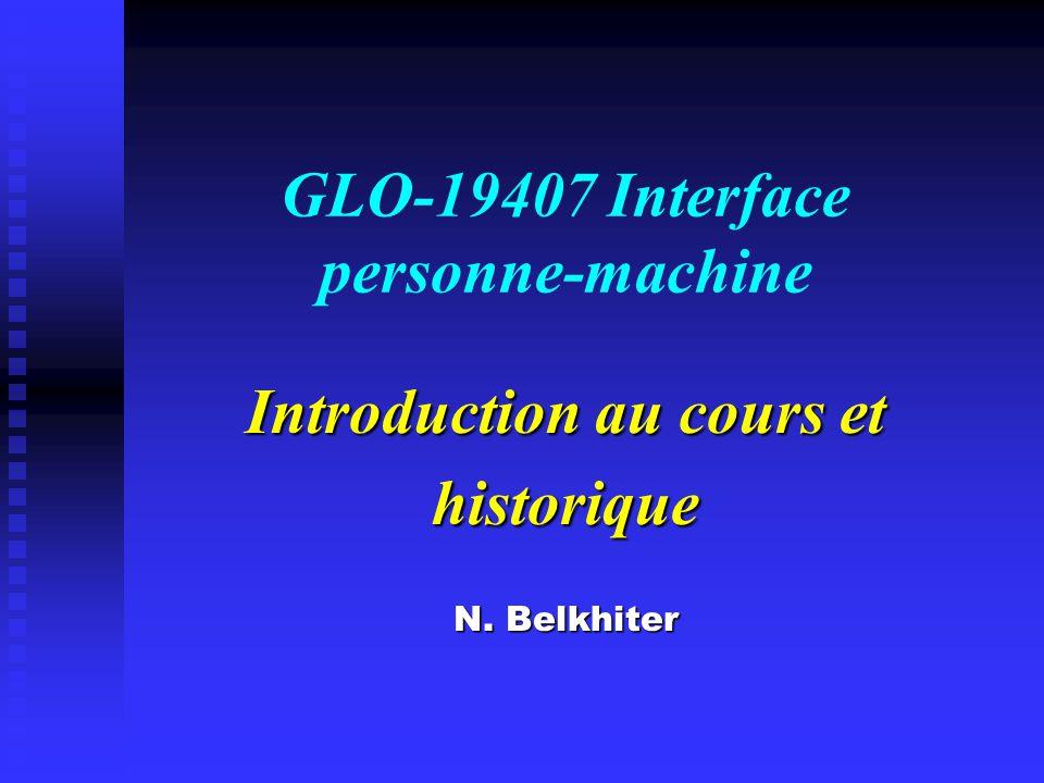 GLO-19407 Interface personne-machine Introduction au cours et historique N. Belkhiter