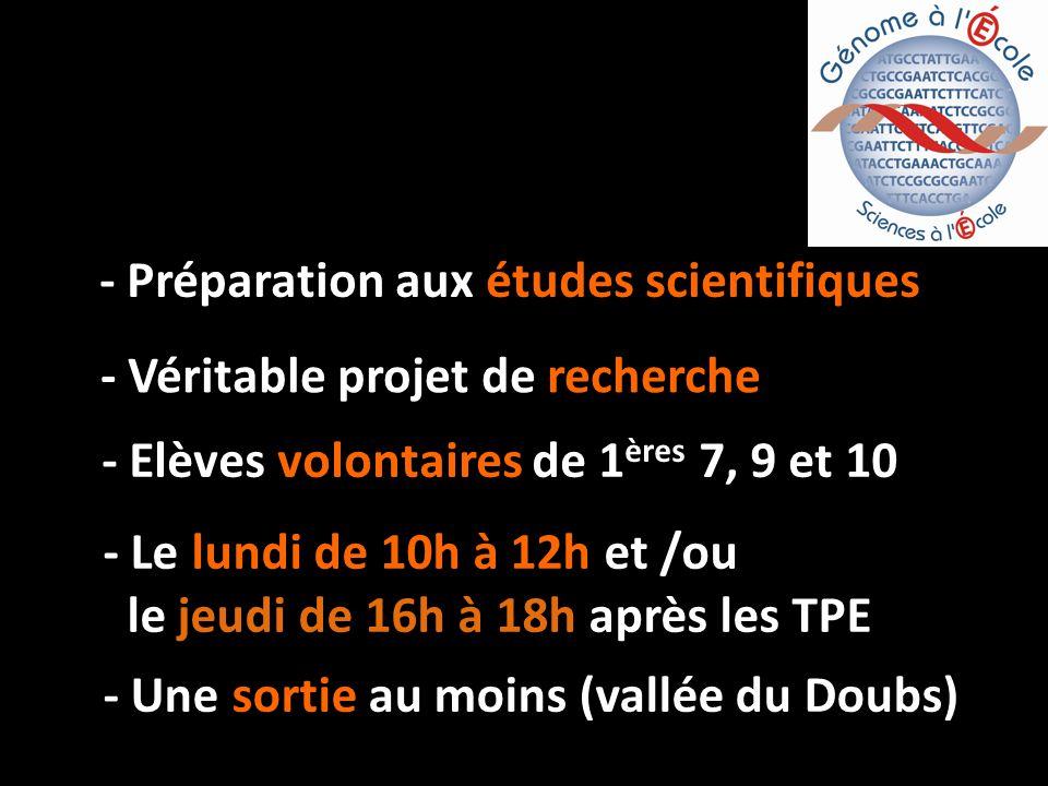 - Elèves volontaires de 1 ères 7, 9 et 10 - Le lundi de 10h à 12h et /ou le jeudi de 16h à 18h après les TPE - Une sortie au moins (vallée du Doubs) - Préparation aux études scientifiques - Véritable projet de recherche