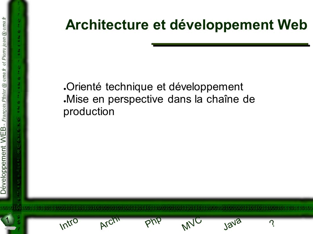 1 Développement WEB - François.Pfister @ ema.fr et Pierre.jean @ ema.fr Intro Archi Php Java ? MVC Architecture et développement Web Orienté technique