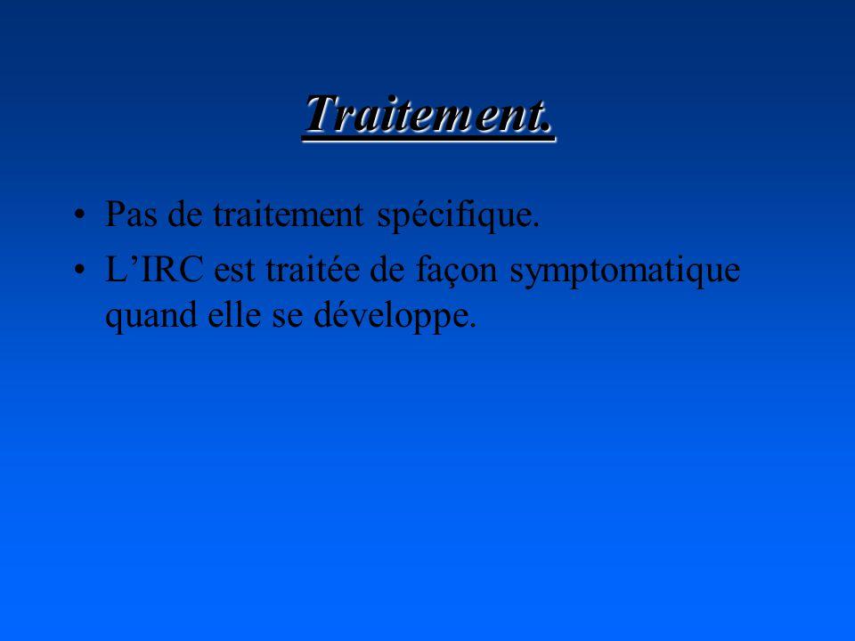 Traitement. Pas de traitement spécifique. LIRC est traitée de façon symptomatique quand elle se développe.