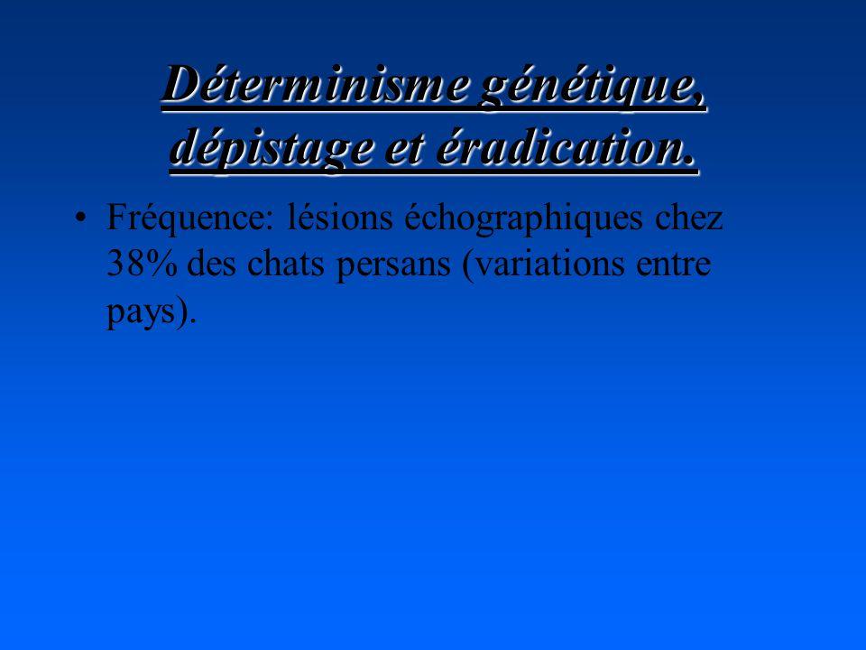 Déterminisme génétique, dépistage et éradication.