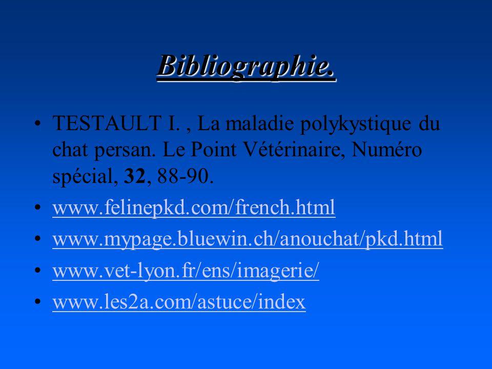 Bibliographie. TESTAULT I., La maladie polykystique du chat persan. Le Point Vétérinaire, Numéro spécial, 32, 88-90. www.felinepkd.com/french.html www