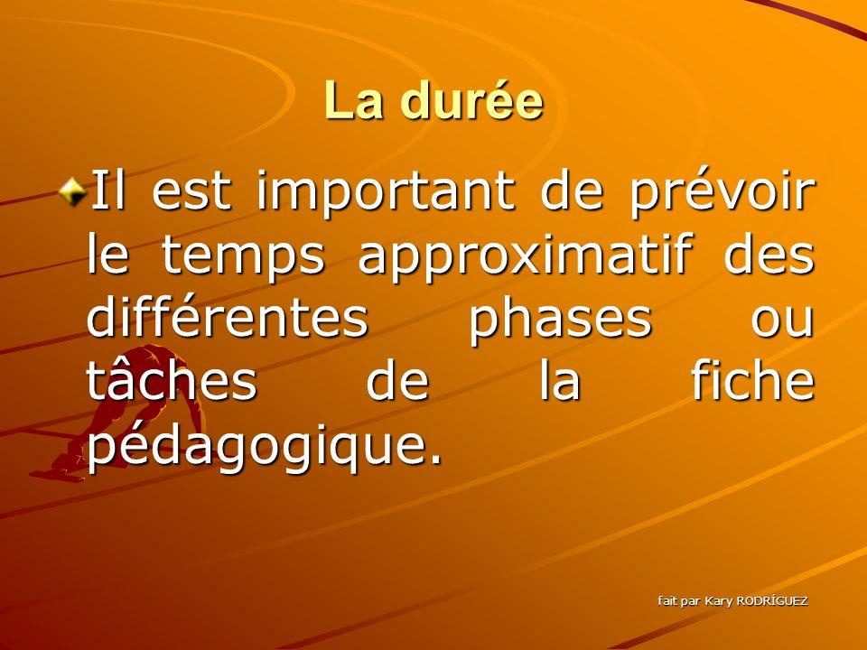 La durée Il est important de prévoir le temps approximatif des différentes phases ou tâches de la fiche pédagogique.