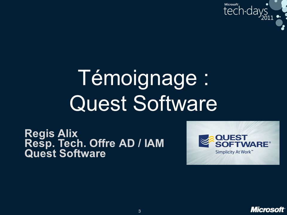 3 Témoignage : Quest Software Regis Alix Resp. Tech. Offre AD / IAM Quest Software LOGO