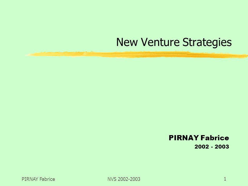 PIRNAY Fabrice NVS 2002-2003 12 l Les différentes phases de la démarche stratégique w Une phase de diagnostic (interne / externe) (segmentation stratégique, missions, analyse SWOT, outils) w Une phase de décision et daction (orientations, manœuvres et positionnements stratégiques) w Une phase dévaluation 2.