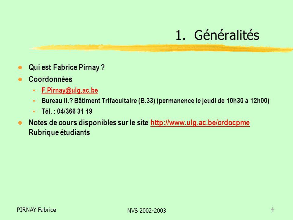 PIRNAY Fabrice NVS 2002-2003 15 l Caractéristiques de lacte entrepreneurial (ingrédients) w Une opportunité daffaires ò IdéeProduit/service (Offre) ò BesoinsMarché (Demande) w Un individu (voire une équipe) w Des ressources 3.